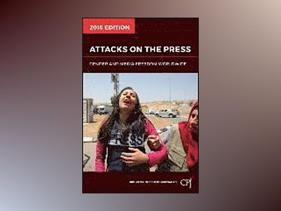 Attacks on the Press: Gender and Journalism on the World's Front Lines, 201 av Committee to Protect Journalists