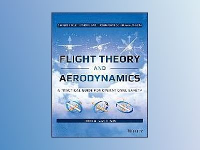 Flight Theory and Aerodynamics: A Practical Guide for Operational Safety, 3 av Charles E. Dole