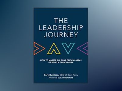 The Leadership Journey: How to Master the Four Critical Areas of Being a Gr av Gary Burnison