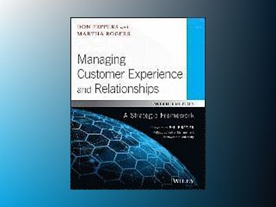 Managing Customer Experience and Relationships: A Strategic Framework, 3rd av Don Peppers