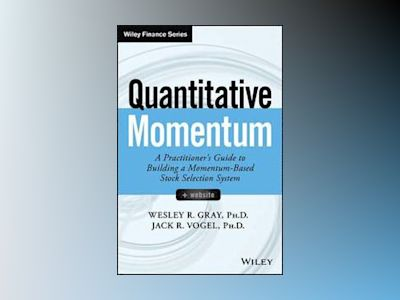 Quantitative Momentum: A Practitioner's Guide to Building a Momentum-Based av Wesley R. Gray