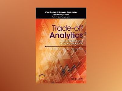 Trade-off Analytics: Creating and Exploring the System Tradespace av Gregory S. Parnell