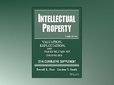 Intellectual Property, Valuation, Exploitation, and Infringement Damages, 2 av Russell L. Parr