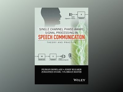 Phase-Aware Signal Processing in Speech Communication: History, Theory and av Pejman Mowlaee