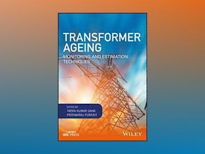 Transformer Ageing: Monitoring and Estimation Techniques av Tapan Kumar Saha