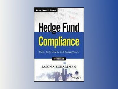 Hedge Fund Compliance: Risks, Regulation, and Management av Jason A Scharfman