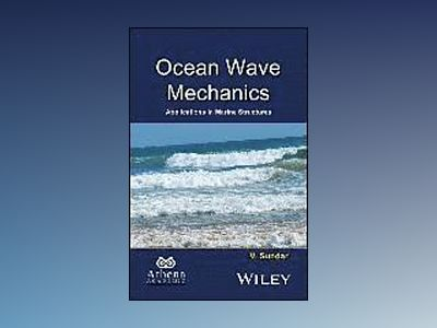 Ocean Wave Mechanics: Applications in Coastal and Offshore Structures av V. Sundar
