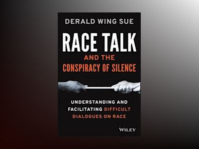 Race Talk and the Conspiracy of Silence: Understanding and Facilitating Dif av Derald Wing Sue