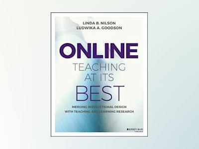 Online Teaching at Its Best: A Merger of Instructional Design with Teaching av Linda B. Nilson