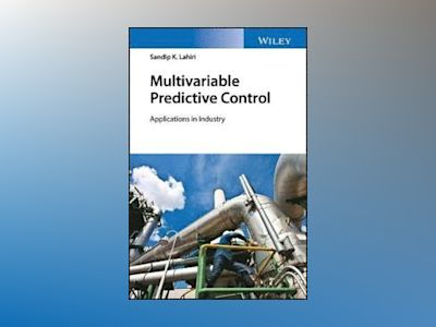 Multivariable Predictive Control: Applications in Industry av Sandip K. Lahiri