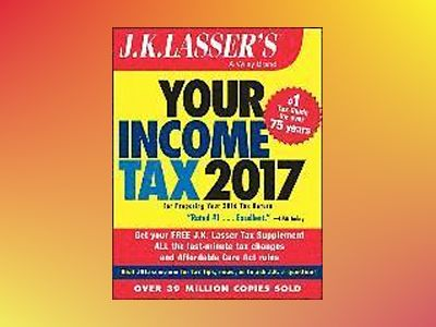 J.K. Lasser's Your Income Tax 2017: For Preparing Your 2016 Tax Return av J.K. Lasser Institute