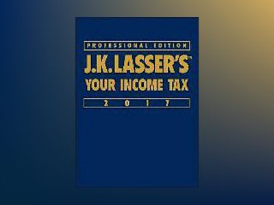 J.K. Lasser's Your Income Tax Professional Edition 2017 av J.K. Lasser Institute