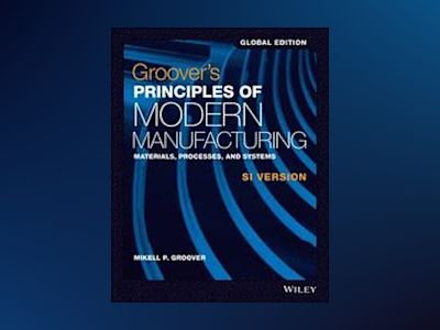 Groover's Principles of Modern Manufacturing: Materials, Processes, and Sys av Mikell P. Groover