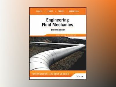 Engineering Fluid Mechanics, 11th Edition International Student Version av Donald F. Elger
