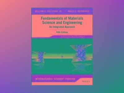 Fundamentals of Materials Science and Engineering: An Integrated Approach, av William D. Callister