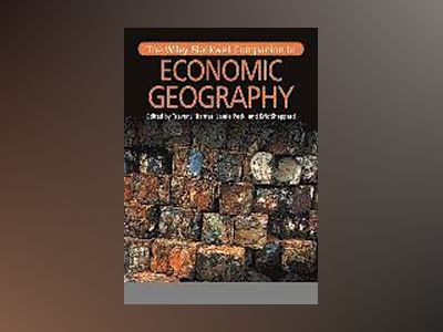 The Wiley-Blackwell Companion to Economic Geography av Trevor J. Barnes