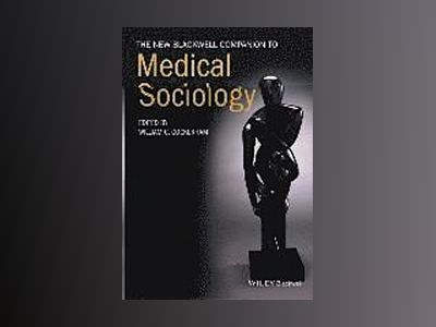 The New Blackwell Companion to Medical Sociology av William Cockerham