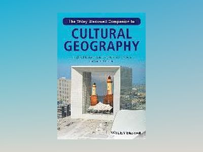 The Wiley-Blackwell Companion to Cultural Geography av Nuala C. Johnson