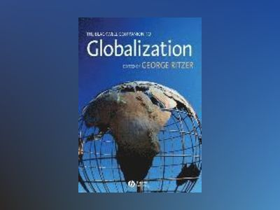 The Blackwell Companion to Globalization av George Ritzer