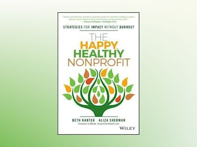 The Happy, Healthy Nonprofit: Strategies for Impact without Burnout av Beth Kanter