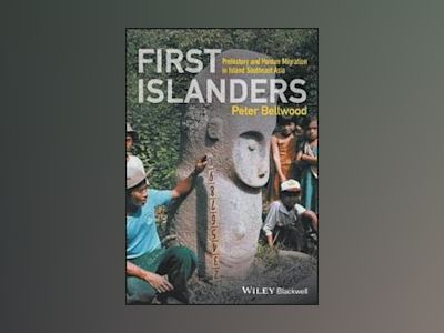 First Islanders: Prehistory and Human Migration in Island Southeast Asia av Peter Bellwood