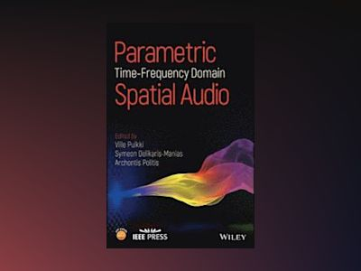 Parametric Time-frequency Domain Spatial Audio av Ville Pulkki