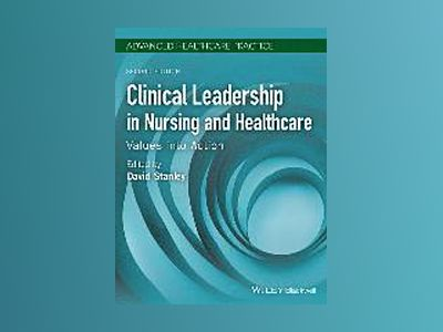 Clinical Leadership in Nursing and Healthcare: Values into Action, 2nd Edit av David Stanley