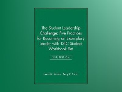 The Student Leadership Challenge: Five Practices for Becoming an Exemplary av James M. Kouzes