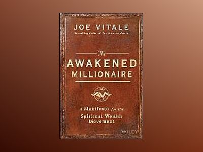 The Awakened Millionaire: A Manifesto for the Spiritual Wealth Movement av Joe Vitale