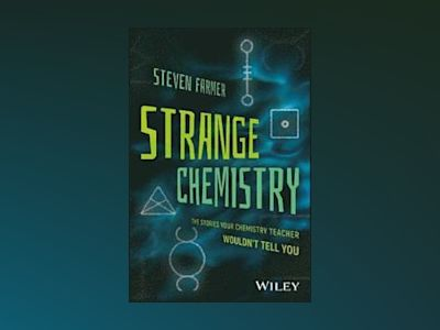 Strange Chemistry: The Stories Your Chemistry Teacher Wouldn't Tell You av Steven Farmer
