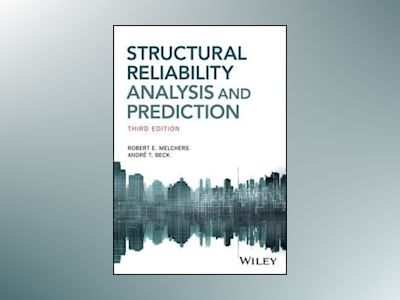 Structural Reliability Analysis and Prediction, 3rd Edition av Robert E. Melchers