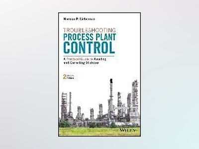 Troubleshooting Process Plant Control: A Practical Guide to Avoiding and Co av Norman P. Lieberman