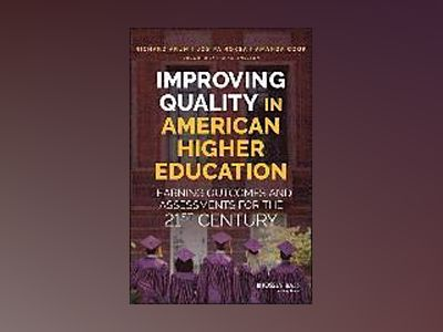 Improving Quality in American Higher Education: Learning Outcomes and Asses av Richard Arum