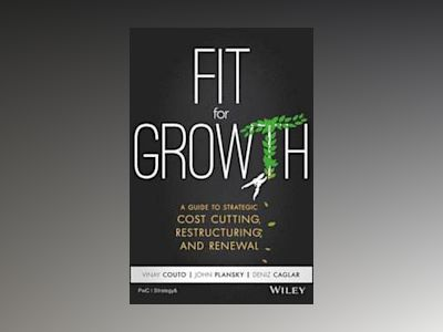 Fit for Growth: A Guide to Strategic Cost Cutting, Restructuring, and Renew av Vinay Cuoto