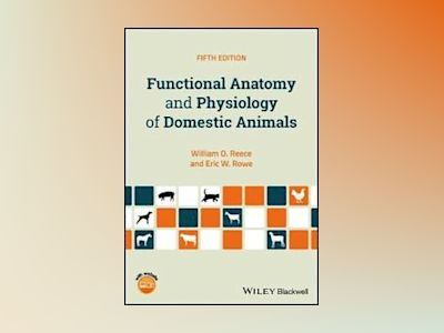 Functional Anatomy and Physiology of Domestic Animals, 5th Edition av William O. Reece