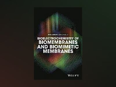 Bioelectrochemistry of Biomembranes and Biomimetic Membranes av Rolando Guidelli