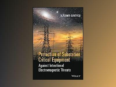 Protection of Substation Critical Equipment Against Intentional Electromagn av Vladimir Gurevich