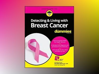 Detecting and Living With Breast Cancer For Dummies av Consumer Dummies