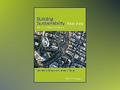 Building Sustainability in East Asia: Policy, Design and People av Vincent S. Cheng