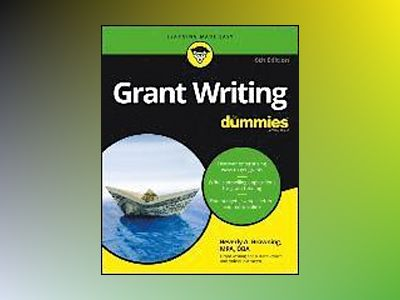 Grant Writing For Dummies, 6th Edition av Beverly A. Browning