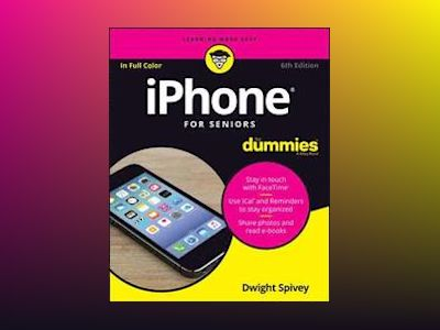 iPhone For Seniors For Dummies, 6th Edition av Dwight Spivey