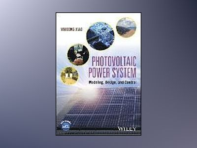 Photovoltaic Power System: Modelling, Design and Control av Weidong Xiao