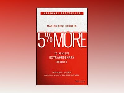 5% More: Making Small Changes to Achieve Extraordinary Results av Michael Alden