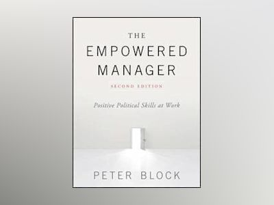 The Empowered Manager: Positive Political Skills at Work, 2nd Edition av Peter Block