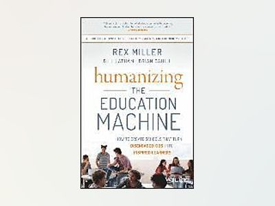 Humanizing the Education Machine: How to Create Schools That Turn Disengage av Rex Miller