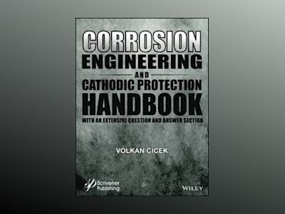 Corrosion Engineering and Cathodic Protection Handbook: With Extensive Ques av Volkan Cicek