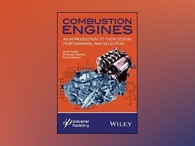 Combustion Engines: An Introduction to Their Design, Performance, and Selec av Aman Gupta
