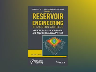 Reservoir Engineering in Modern Oilfields: Vertical, Deviated, Horizontal a av Wilson C. Chin