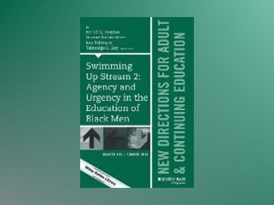 Swimming Upstream 2: Agency and Urgency in the Education of Black Men: New av Wiley