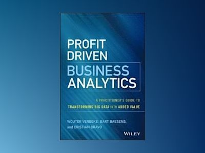 Profit Driven Business Analytics: A Practitioner s Guide to Transforming Bi av Wouter Verbeke